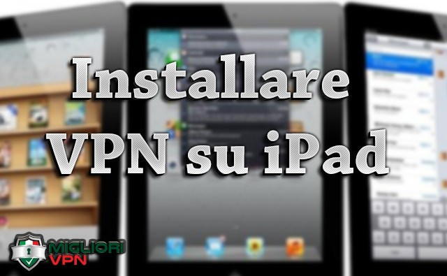 Come Installare una VPN su iPad