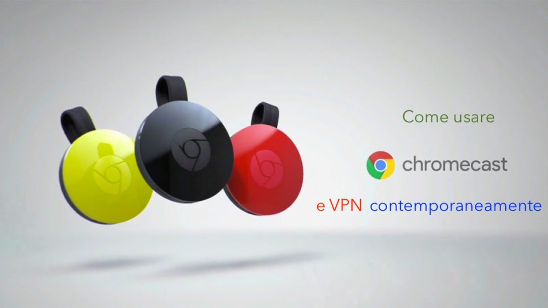 Come usare Chromecast e VPN contemporaneamente
